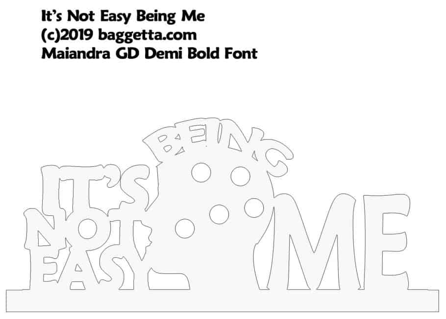 IT'S NOT EASY BEING ME SIGN PATTERN